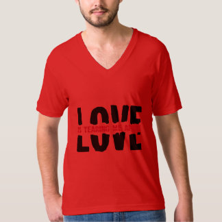 Love is tearing ME distinctively Tshirts