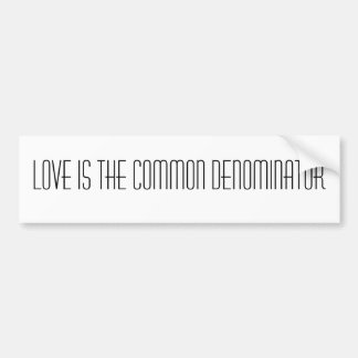 Love is the Common Denominator Bumper Sticker