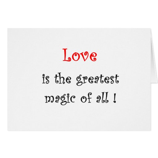 Love is the greatest Magic of all !-greeting cards