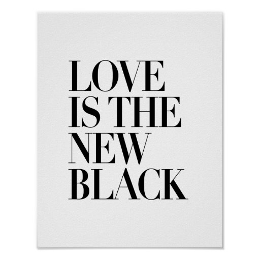 LOVE IS THE NEW BLACK POSTER