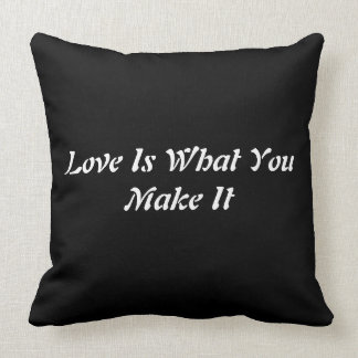 Love Is What You Make It Cushion