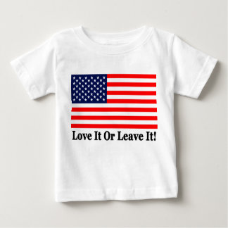 Love It Or Leave It! Baby T-Shirt