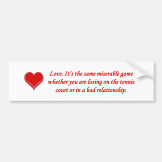 love-its-the-same-miserable-game-whether-you-are bumper sticker