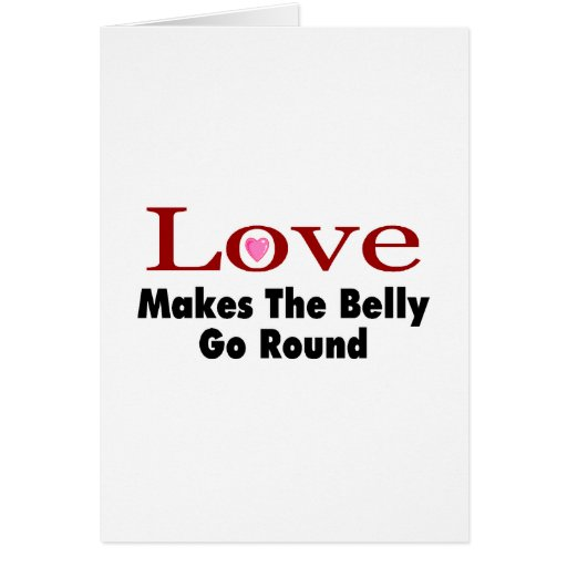 Love Makes The Belly Go Round Greeting Cards