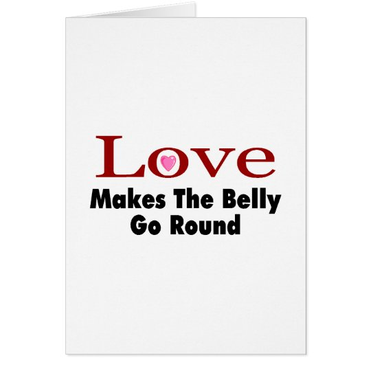 Love Makes The Belly Go Round Card
