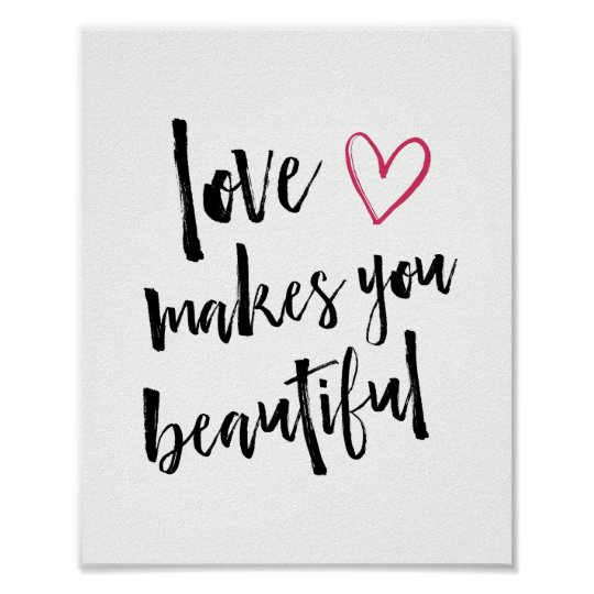 Love Makes You Beautiful Art Print