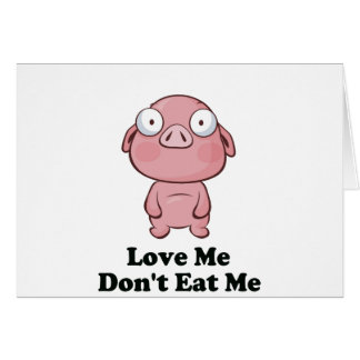 Love Me Don't Eat Me Pig Design Greeting Card