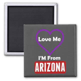 Love Me, I'M From Arizona Square Magnet