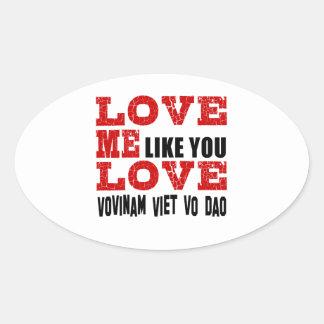 Love Me Like You Love Vovinam Viet vo Dao Oval Sticker