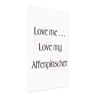 Love Me...Love My Affenpinscher Stretched Canvas Prints