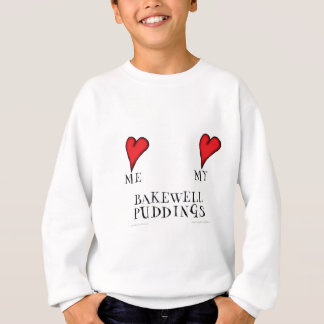 love me love my bakewell puddings, tony fernandes sweatshirt