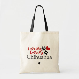 Love Me, Love My Chihuahua Tote Bag