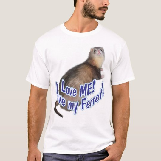 Love ME! Love my Ferret! T-Shirt