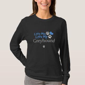 Love Me, Love My Greyhound T-Shirt