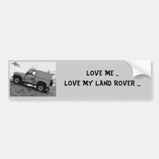 Love Me ..Love My Land Rover ... Bumper Sticker