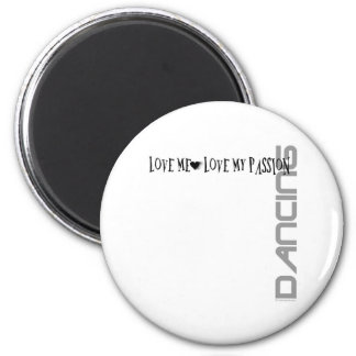 Love Me - Love My Passion - Dancing Refrigerator Magnet