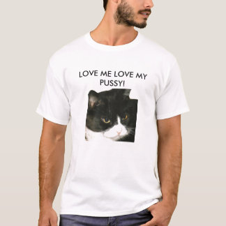 LOVE ME LOVE MY PUSSY! T-Shirt