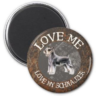 Love me, love my Schnauzer Magnet