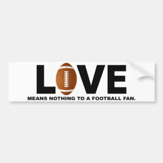 Love Means Nothing to a Football Fan Bumper Sticker