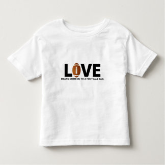 Love Means Nothing to a Football Fan Toddler T-Shirt