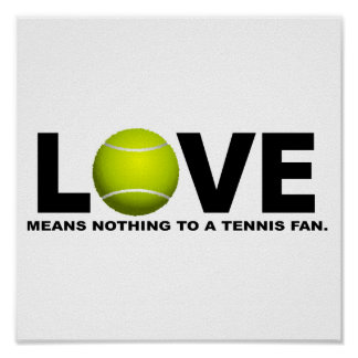 Love Means Nothing to a Tennis Fan Poster