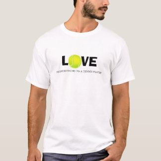 Love means nothing to a tennis player T-Shirt