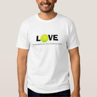 Love means nothing to a tennis player tshirt