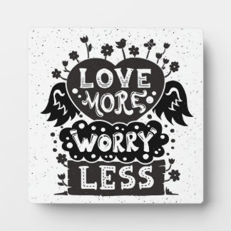 Love More Worry Less Plaques