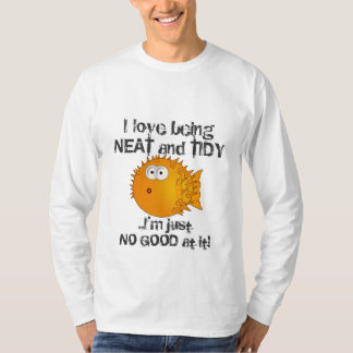 Love NEAT and TIDY, just NO GOOD at it! T-Shirt