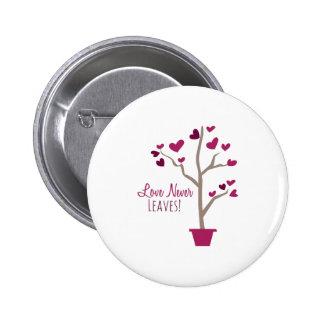 Love Never Leaves 6 Cm Round Badge