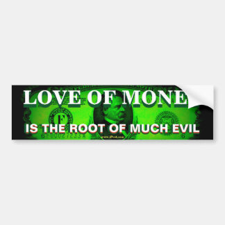 Love of Money is the root of much evil Bumper Sticker