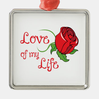 LOVE OF MY LIFE CHRISTMAS ORNAMENT