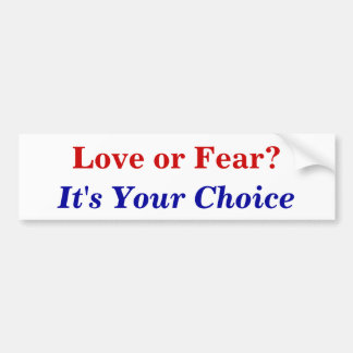 Love or Fear?, It's Your Choice Car Bumper Sticker
