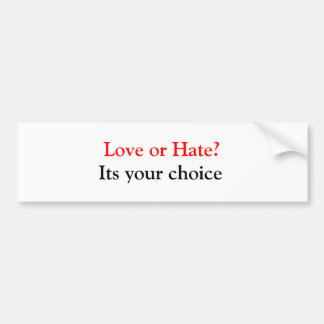 Love or Hate?, Its your choice Bumper Sticker