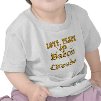 Love Peace Bacon Grease T Shirts