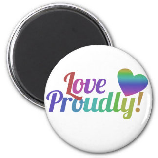 Love Proudly Refrigerator Magnet