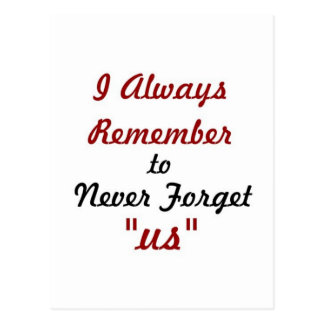 Love Quote - I Always Remember to Never Forget Us: Postcard