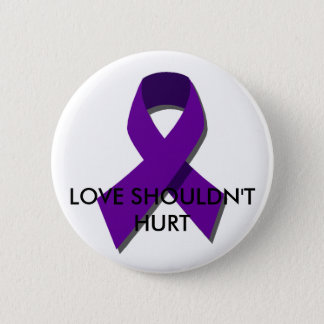 """Love shouldn't hurt"" DV Awareness Month(Oct) 6 Cm Round Badge"