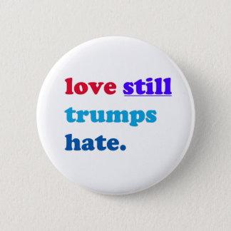 love still trumps hate. 6 cm round badge