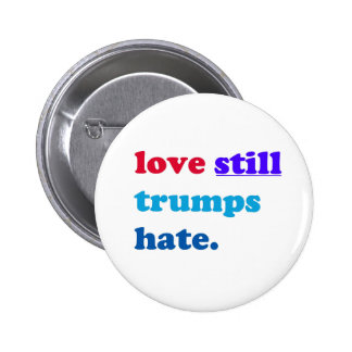 love still trumps hate. 6 cm round badge