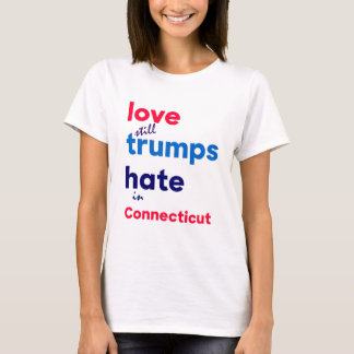 Love (still) trumps hate in Connecticut T-Shirt
