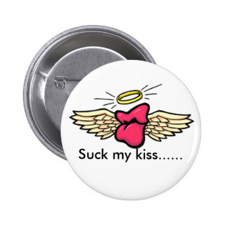 love, Suck my kiss...... 6 Cm Round Badge