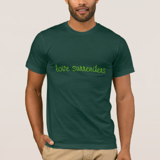 Love surrenders (pure green on forest green) T-Shirt