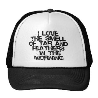 Love the Smell of Tar & Feathers in the Morning! Hat