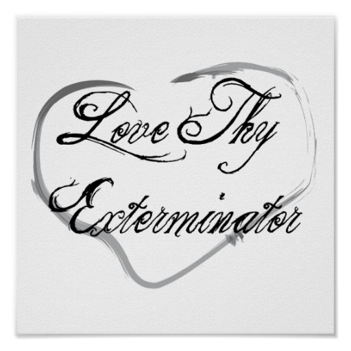 Love Thy Exterminator Print