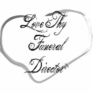 Love Thy Funeral Director Acrylic Cut Out