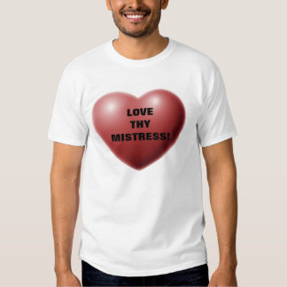 LOVE THY MISTRESS! TEE SHIRTS