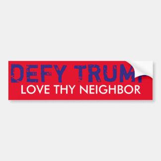 Love Thy Neighbor & DEFY TRUMP bumper sticker