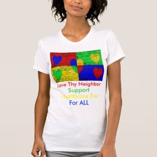 Love Thy Neighbor Support Healthcare for ALL Shirts