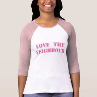 Love thy neighbour T-Shirt